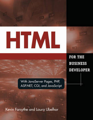 HTML for the Business Developer with JavaServer Pages, PHP, ASP.NET, CGI, and JavaScript by Kevin Forsythe, Laura Ubelhor