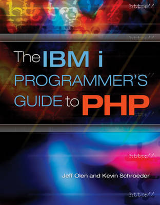 The IBM i Programmer's Guide to PHP by Jeffrey Olen, Kevin Schroeder