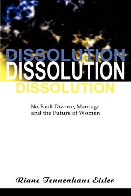 Dissolution No-Fault Divorce, Marriage, and the Future of Women by Riane Tennenhaus Eisler