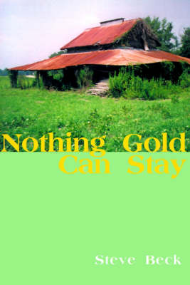 Nothing Gold Can Stay by Steve Beck