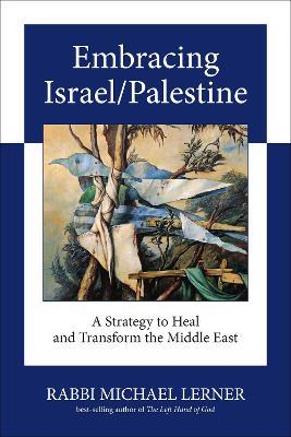 Embracing Israel/ Palestine by Michael Lerner