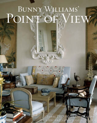 Bunny Williams' Point of View: Three Decades of Decorating by Bunny Williams