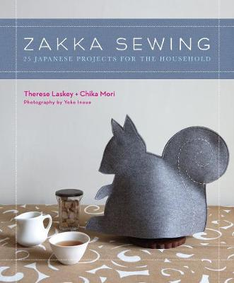 Zakka Sewing: 25 Cute Projects from Japan by Therese Laskey