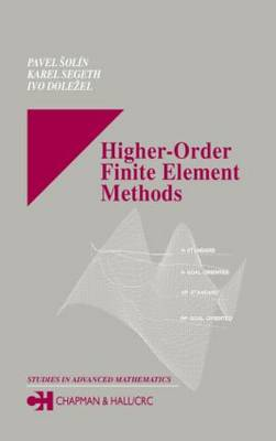 Higher-Order Finite Element Methods by Pavel (University of Texas at El Paso, USA) Solin, Karel (Academy of Sciences, Czech Republic) Segeth, Ivo (Czech Tech Dolezel