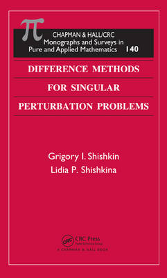 Difference Methods for Singular Perturbation Problems by Grigory I. (Russian Academy of Science, Ekaterinburg, Russia) Shishkin, Lidia P. (Russian Academy of Science, Ekater Shishkina