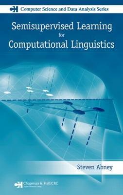 Semisupervised Learning for Computational Linguistics by Steven (University of Michigan, Ann Arbor, USA) Abney