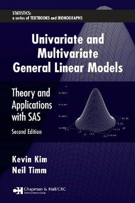 Univariate and Multivariate General Linear Models Theory and Applications with SAS, Second Edition by Kevin (University of Pittsburgh, Pennsylvania, USA) Kim, Neil (University of Pittsburgh, Pennsylvania, USA) Timm