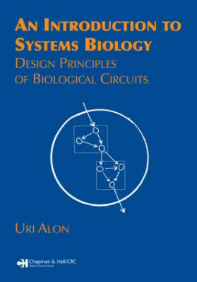 An Introduction to Systems Biology Design Principles of Biological Circuits by Uri (Weizmann Institute of Science, Rehovot, Israel) Alon