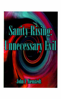 Sanity Rising About Unnecessary Evil and Excelling in the 21st Century by John F. Nienstedt, J. G. Bennet Grace