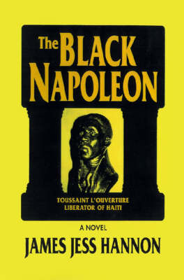 The Black Napoleon Toussaint L'Ouverture Liberator of Haiti by JAMES JESS HANNON