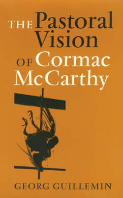 The Pastoral Vision of Cormac McCarthy by Georg Guillemin