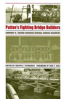 Patton's Fighting Bridge Builders Company B, 1303rd Engineer General Service Regiment by Earl E. Hall
