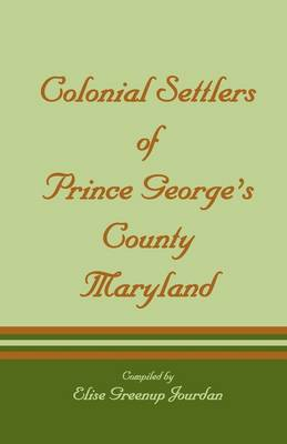 Colonial Settlers of Prince George's County, Maryland by Elise Greenup Jourdan