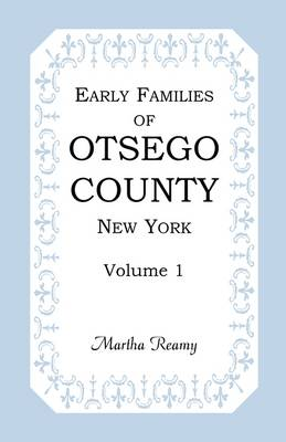 Early Families of Otsego County, New York, Volume 1 by Martha Reamy