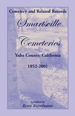 Cemetery and Related Records, Smartsville Cemeteries, Yuba County, California, 1852-2001 by Renie Riccobuano