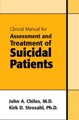 Clinical Manual for Assessment and Treatment of Suicidal Patients by John A. Chiles, Kirk D. Strosahl
