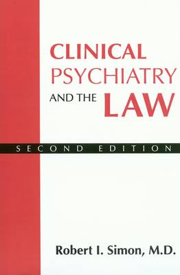 Clinical Psychiatry and the Law by Robert I. Simon