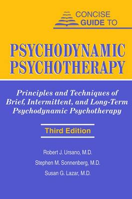 Concise Guide to Psychodynamic Psychotherapy Principles and Techniques of Brief, Intermittent, and Long-Term Psychodynamic Psychotherapy by Robert J. Ursano, Dr. Stephen M. Sonnenberg, Susan G. Lazar