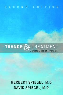 Trance and Treatment Clinical Uses of Hypnosis by Herbert E. Spiegel, David Spiegel