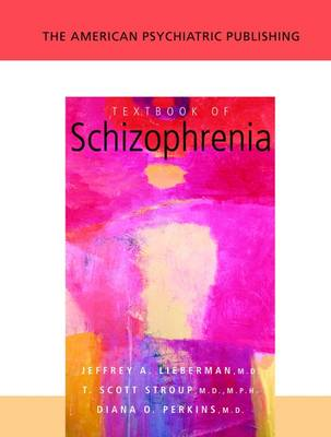 The American Psychiatric Publishing Textbook of Schizophrenia by Jeffrey A. Lieberman
