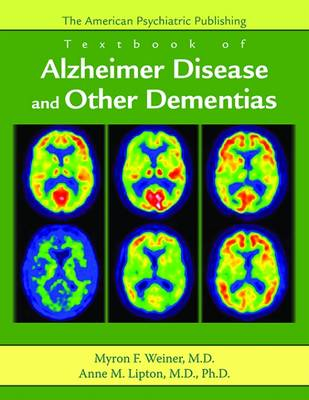 The American Psychiatric Publishing Textbook of Alzheimer Disease and Other Dementias by Myron F. Weiner