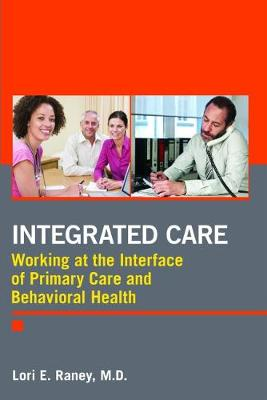 Integrated Care Working at the Interface of Primary Care and Behavioral Health by Lori E. Raney