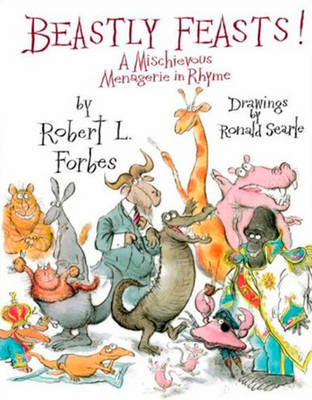 Beastly Feasts A Mischievous Menagerie in Rhyme by Robert Forbes