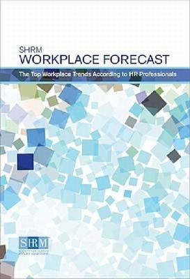 Workplace Forecast The Top Workplace Trends According to HR by Society for Human Resource Management