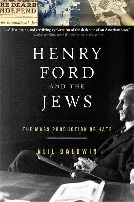 Henry Ford and the Jews The Mass Production Of Hate by Neil Baldwin