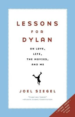 Lessons For Dylan On Life, Love, the Movies, and Me by Joel Siegel