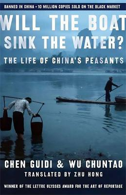 Will the Boat Sink the Water? The Life of China's Peasants by Chen Guidi, Wu Chuntao