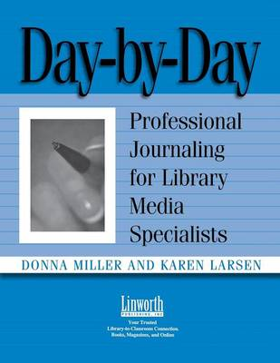 Day-by-Day Professional Journaling for Library Media Specialists by Donna Miller, Karen Larsen