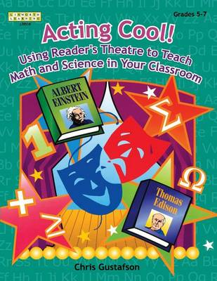 Acting Cool! Using Reader's Theatre to Teach Math and Science in Your Classroom by Chris Gustafson