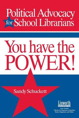 Political Advocacy for School Librarians You Have the Power! by Sandy Schuckett