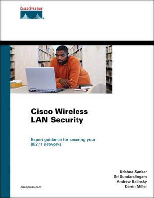 Cisco Wireless LAN Security (paperback) by Krishna Sankar, Sri Sundaralingam, Darrin Miller, Andrew Balinsky