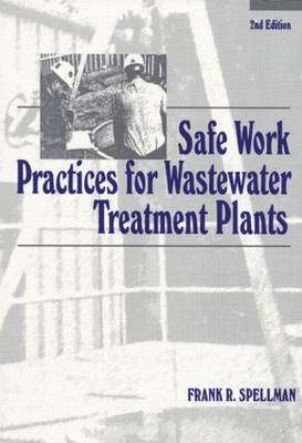 Safe Work Practices for Wastewater Treatment Plants by Frank R. Spellman