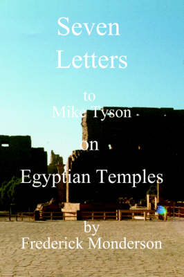 Seven Letters to Mike Tyson on Egyptian Temples by Frederick Monderson