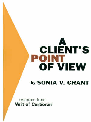 A Client's Point of View Excerpts from: Writ of Certiorari by Sonia V. Grant
