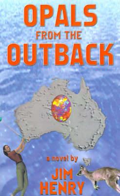 Opals from the Outback by Jim Henry