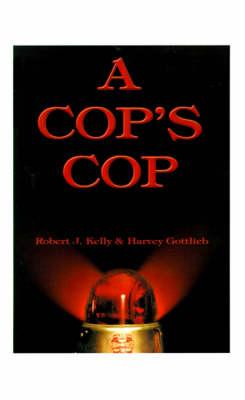 A Cop's Cop by Robert J. Kelly, Clyde Brown, Harvey Gottlieb