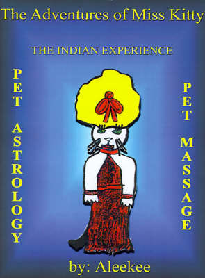 The Adventures of Miss Kitty Pet Astrology, Pet Massage, and the Indian Experience by Aleekee