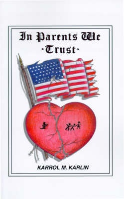 In Parents We Trust by Karrol M. Karlin, Robert L. Emans