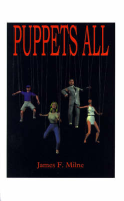 Puppets All by James F. Milne