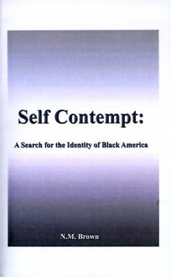 Self Contempt! A Search for the Identity of Black America by N. M. Brown