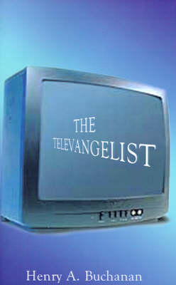 The Televangelist by Henry A. Buchanan