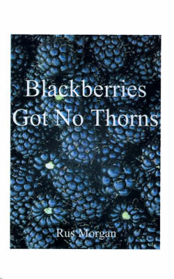 Blackberries Got No Thorns by Rus Morgan