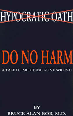 Do No Harm by Bruce Alan Bob