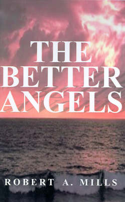 The Better Angels by Robert A. Mills