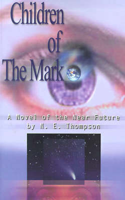Children of the Mark A Novel of the Near Future by N. E. Thompson