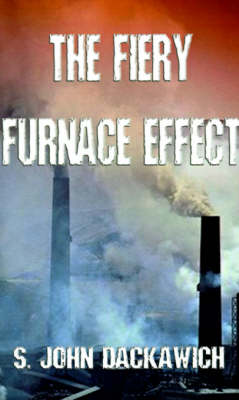 The Fiery Furnace Effect by S. John Dackawich